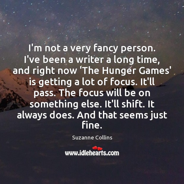 I'm not a very fancy person. I've been a writer a long Image