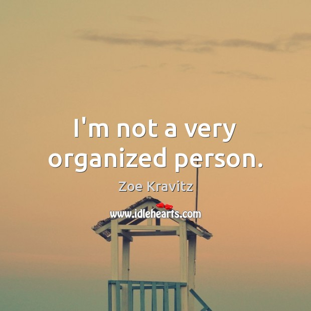 I'm not a very organized person. Image