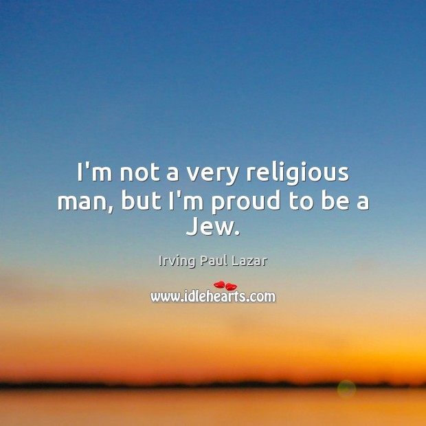 I'm not a very religious man, but I'm proud to be a Jew. Image