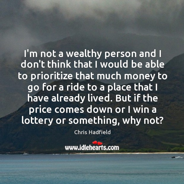I'm not a wealthy person and I don't think that I would Image