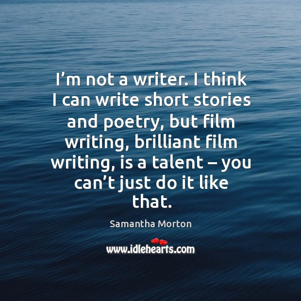 I'm not a writer. I think I can write short stories and poetry, but film writing, brilliant film writing Image