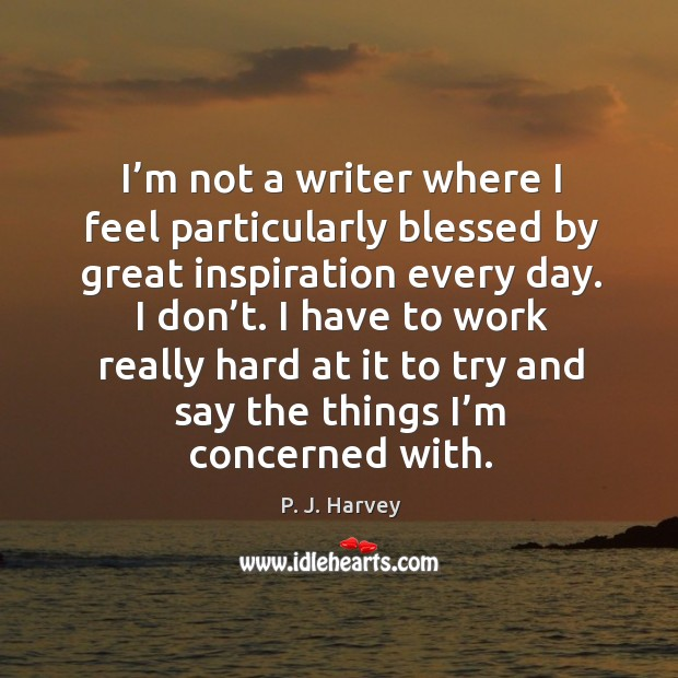 I'm not a writer where I feel particularly blessed by great inspiration every day. Image