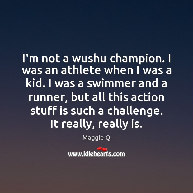 I'm not a wushu champion. I was an athlete when I was Maggie Q Picture Quote