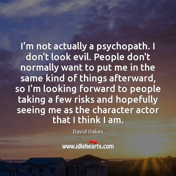 I'm not actually a psychopath. I don't look evil. People don't normally Image