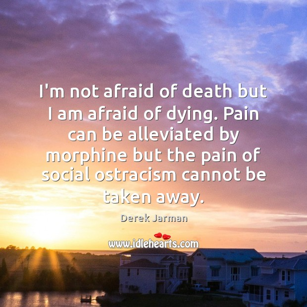 Image, I'm not afraid of death but I am afraid of dying. Pain