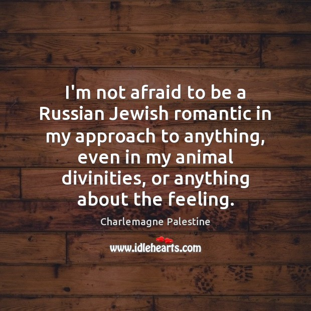 Image, I'm not afraid to be a Russian Jewish romantic in my approach