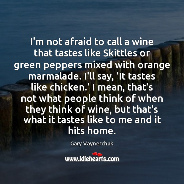 I'm not afraid to call a wine that tastes like Skittles or Image