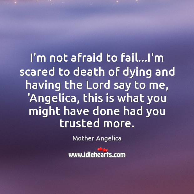 Image, I'm not afraid to fail…I'm scared to death of dying and