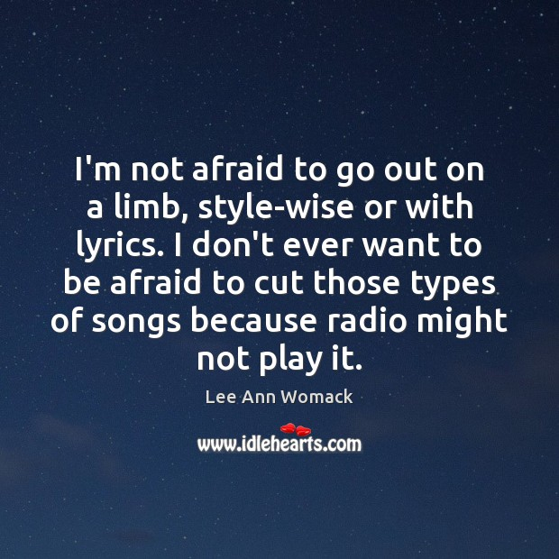 I'm not afraid to go out on a limb, style-wise or with Lee Ann Womack Picture Quote
