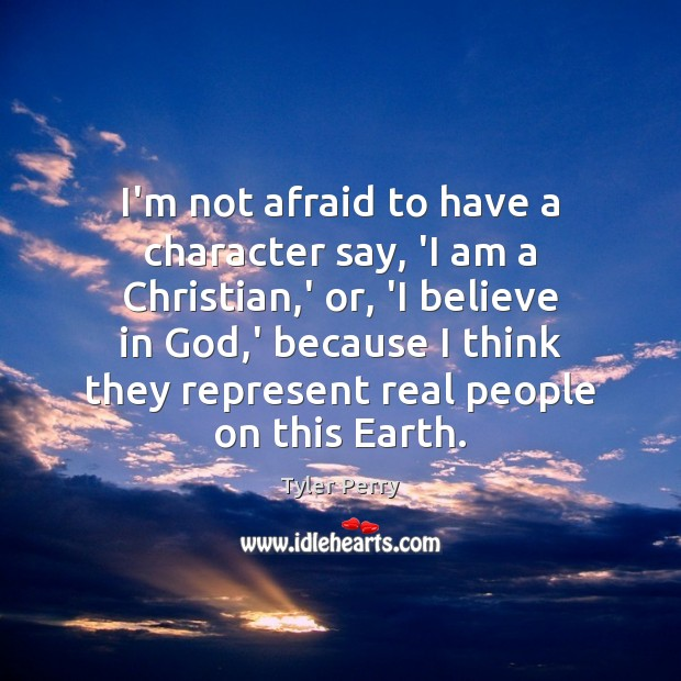 I'm not afraid to have a character say, 'I am a Christian, Image