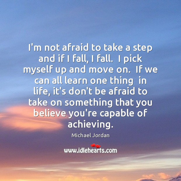 I'm not afraid to take a step and if I fall, I Don't Be Afraid Quotes Image
