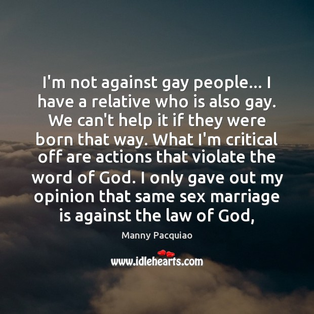 I'm not against gay people… I have a relative who is also Image