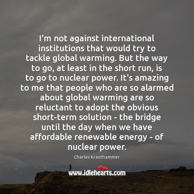 I'm not against international institutions that would try to tackle global warming. Image