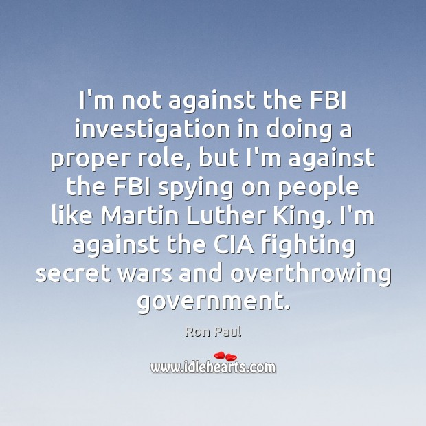 I'm not against the FBI investigation in doing a proper role, but Image