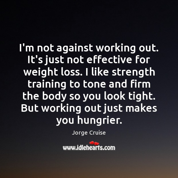 I'm not against working out. It's just not effective for weight loss. Image