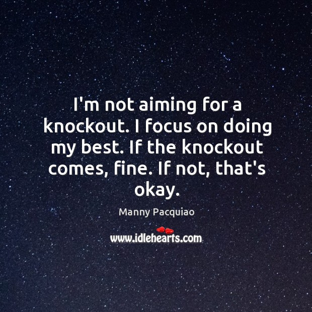 I'm not aiming for a knockout. I focus on doing my best. Image