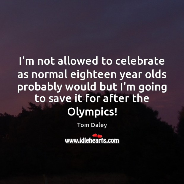 I'm not allowed to celebrate as normal eighteen year olds probably would Celebrate Quotes Image
