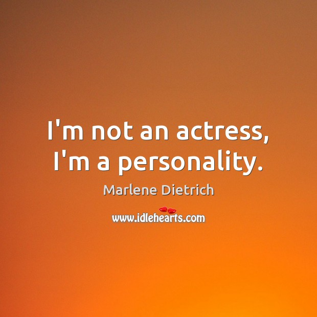 Image, I'm not an actress, I'm a personality.