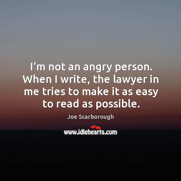 Image, I'm not an angry person. When I write, the lawyer in me