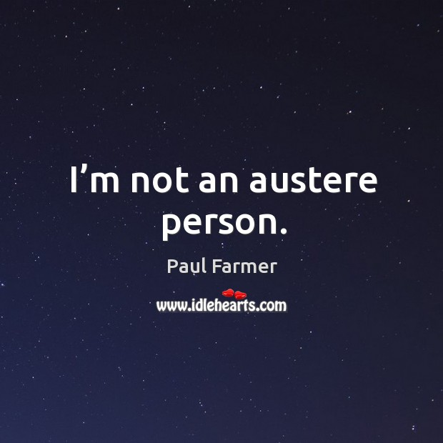 Image, I'm not an austere person.