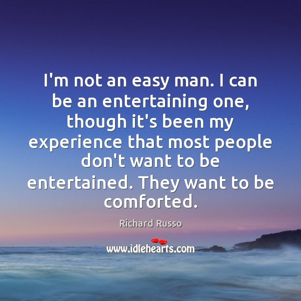 I'm not an easy man. I can be an entertaining one, though Richard Russo Picture Quote