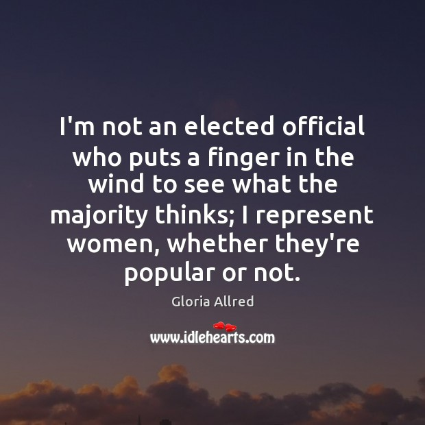 I'm not an elected official who puts a finger in the wind Image