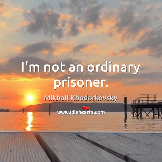 I'm not an ordinary prisoner. Image