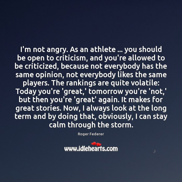 I'm not angry. As an athlete … you should be open to criticism, Image