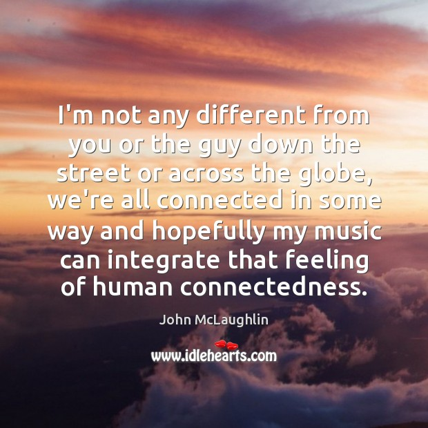 I'm not any different from you or the guy down the street Image