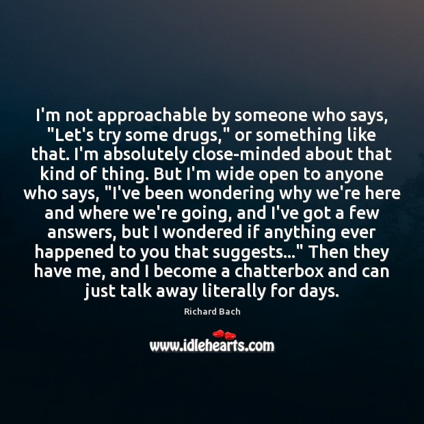 """Image, I'm not approachable by someone who says, """"Let's try some drugs,"""" or"""