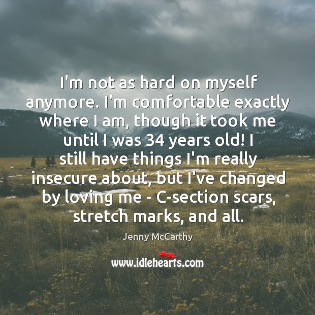 I'm not as hard on myself anymore. I'm comfortable exactly where I Jenny McCarthy Picture Quote