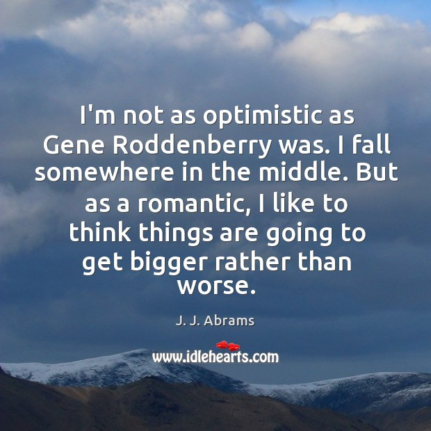 I'm not as optimistic as Gene Roddenberry was. I fall somewhere in Image