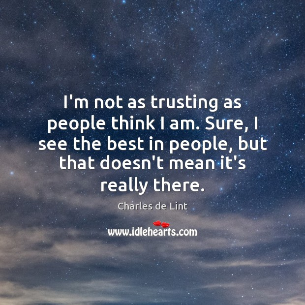 I'm not as trusting as people think I am. Sure, I see Charles de Lint Picture Quote
