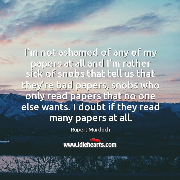 Image, I'm not ashamed of any of my papers at all and I'm rather sick of snobs that tell us that they're bad papers
