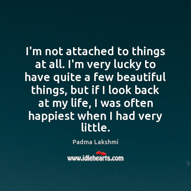 I'm not attached to things at all. I'm very lucky to have Image