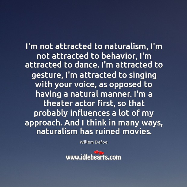 I'm not attracted to naturalism, I'm not attracted to behavior, I'm attracted Image