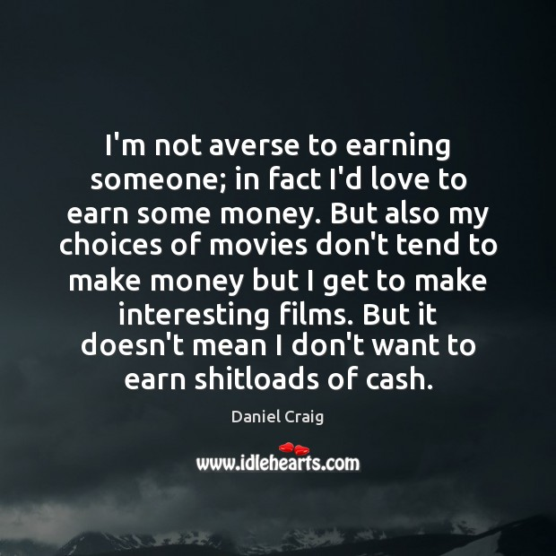 Image, I'm not averse to earning someone; in fact I'd love to earn