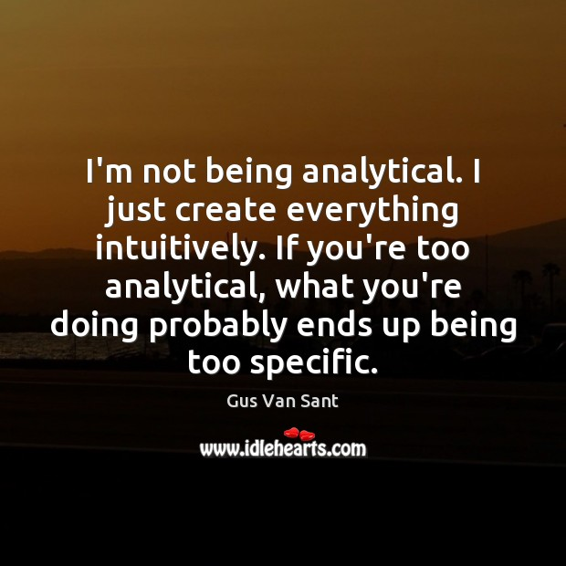 I'm not being analytical. I just create everything intuitively. If you're too Image
