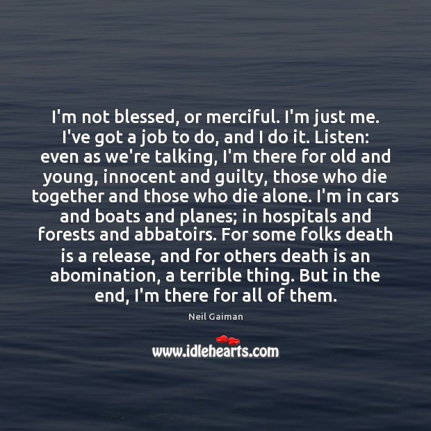 I'm not blessed, or merciful. I'm just me. I've got a job Image