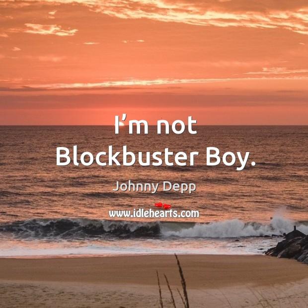 Image, I'm not blockbuster boy.