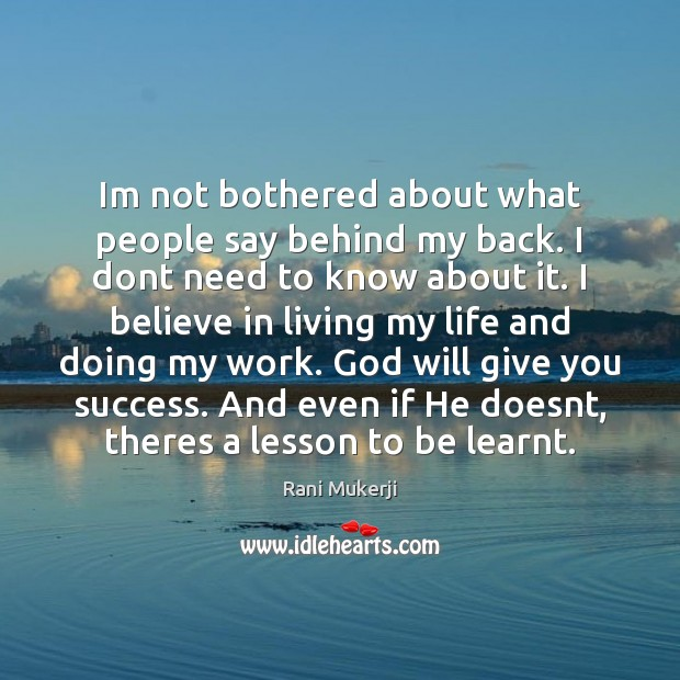 Image, Im not bothered about what people say behind my back. I dont