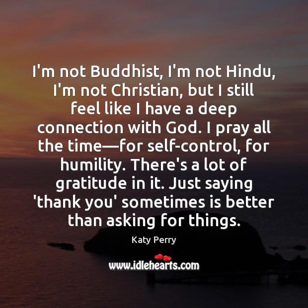 I'm not Buddhist, I'm not Hindu, I'm not Christian, but I still Humility Quotes Image