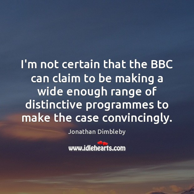 I'm not certain that the BBC can claim to be making a Jonathan Dimbleby Picture Quote