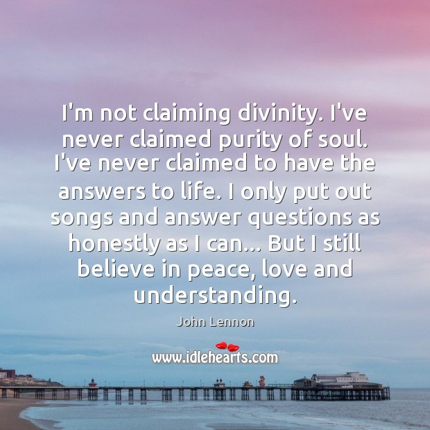 I'm not claiming divinity. I've never claimed purity of soul. I've never Image