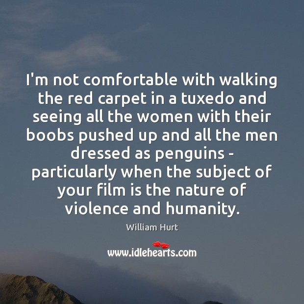 I'm not comfortable with walking the red carpet in a tuxedo and William Hurt Picture Quote