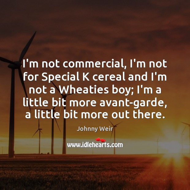 I'm not commercial, I'm not for Special K cereal and I'm not Image