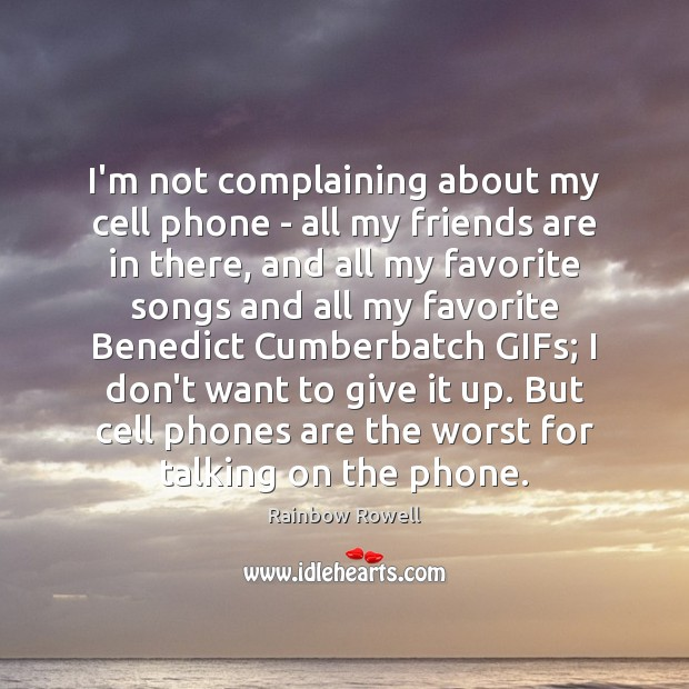 I'm not complaining about my cell phone – all my friends are Rainbow Rowell Picture Quote