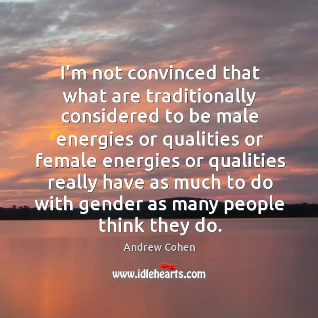 I'm not convinced that what are traditionally considered to be male energies Image