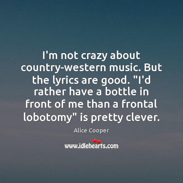 """I'm not crazy about country-western music. But the lyrics are good. """"I'd Image"""