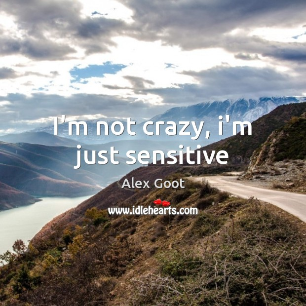Image, I'm not crazy, i'm just sensitive
